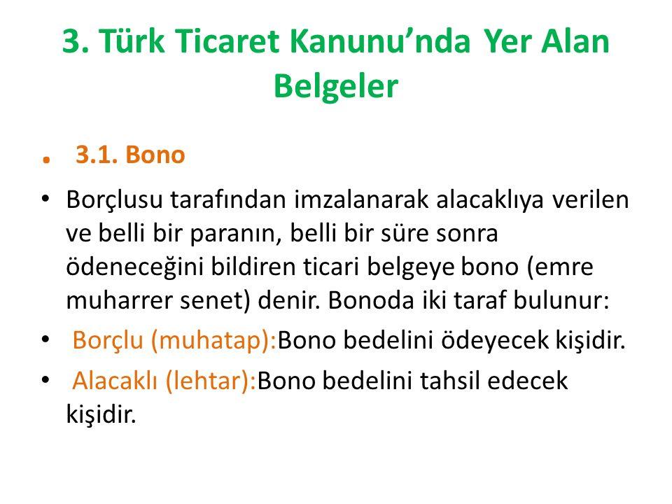 3. Türk Ticaret Kanunu'nda Yer Alan Belgeler. 3.1. Bono Borçlusu tarafından imzalanarak alacaklıya verilen ve belli bir paranın, belli bir süre sonra