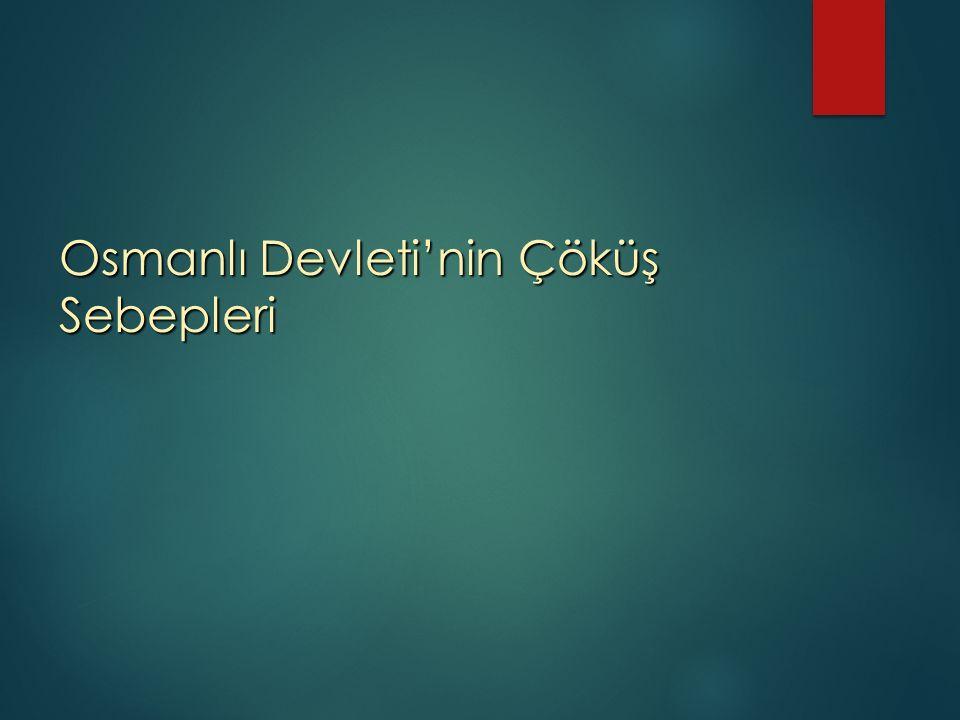 Osmanlı Devleti'nin Çöküş Sebepleri