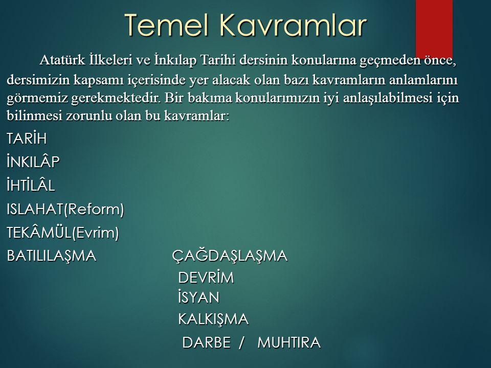 Temel Kavramlar Atatürk İlkeleri ve İnkılap Tarihi dersinin konularına geçmeden önce, dersimizin kapsamı içerisinde yer alacak olan bazı kavramların a