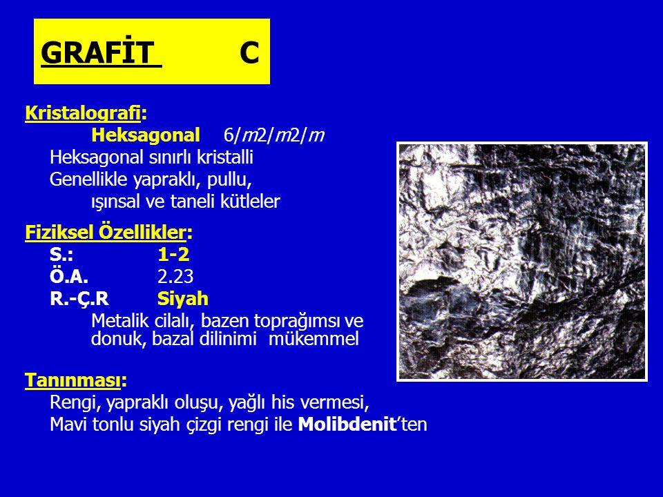 GRAFİT C Kristalografi: Heksagonal6/m2/m2/m Heksagonal sınırlı kristalli Genellikle yapraklı, pullu, ışınsal ve taneli kütleler Fiziksel Özellikler: S.: 1-2 Ö.A.