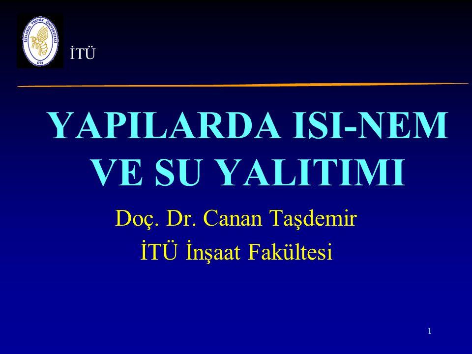 1 YAPILARDA ISI-NEM VE SU YALITIMI Doç. Dr. Canan Taşdemir İTÜ İnşaat Fakültesi İTÜ