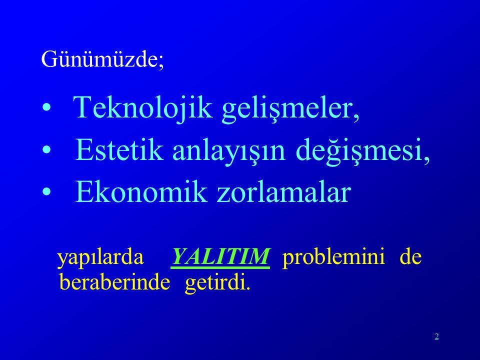 2 Günümüzde; Teknolojik gelişmeler, Estetik anlayışın değişmesi, Ekonomik zorlamalar yapılarda YALITIM problemini de beraberinde getirdi.