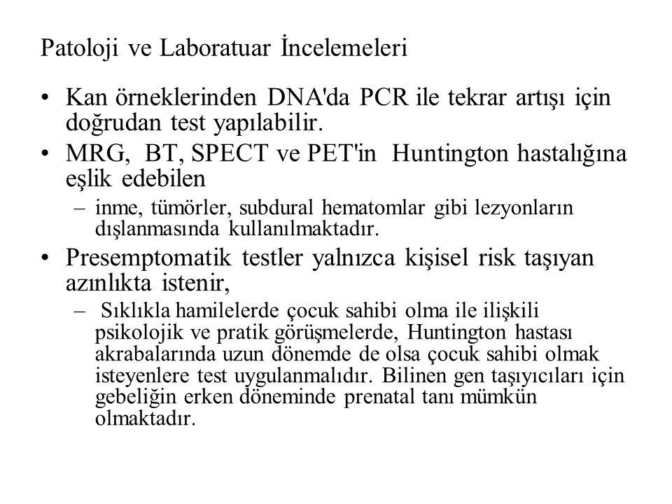 Patoloji ve Laboratuar İncelemeleri Kan örneklerinden DNA'da PCR ile tekrar artışı için doğrudan test yapılabilir. MRG, BT, SPECT ve PET'in Huntington