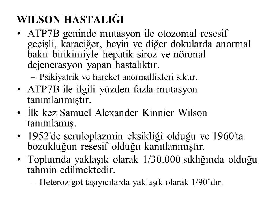 WILSON HASTALIĞI ATP7B geninde mutasyon ile otozomal resesif geçişli, karaciğer, beyin ve diğer dokularda anormal bakır birikimiyle hepatik siroz ve nöronal dejenerasyon yapan hastalıktır.