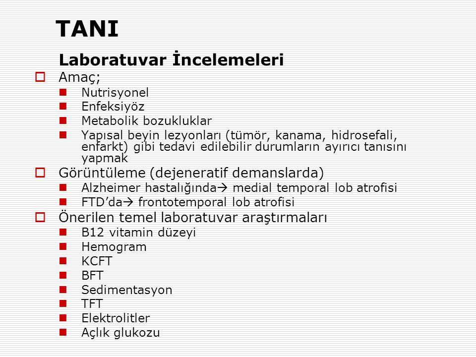 TANI Laboratuvar İncelemeleri  Amaç; Nutrisyonel Enfeksiyöz Metabolik bozukluklar Yapısal beyin lezyonları (tümör, kanama, hidrosefali, enfarkt) gibi