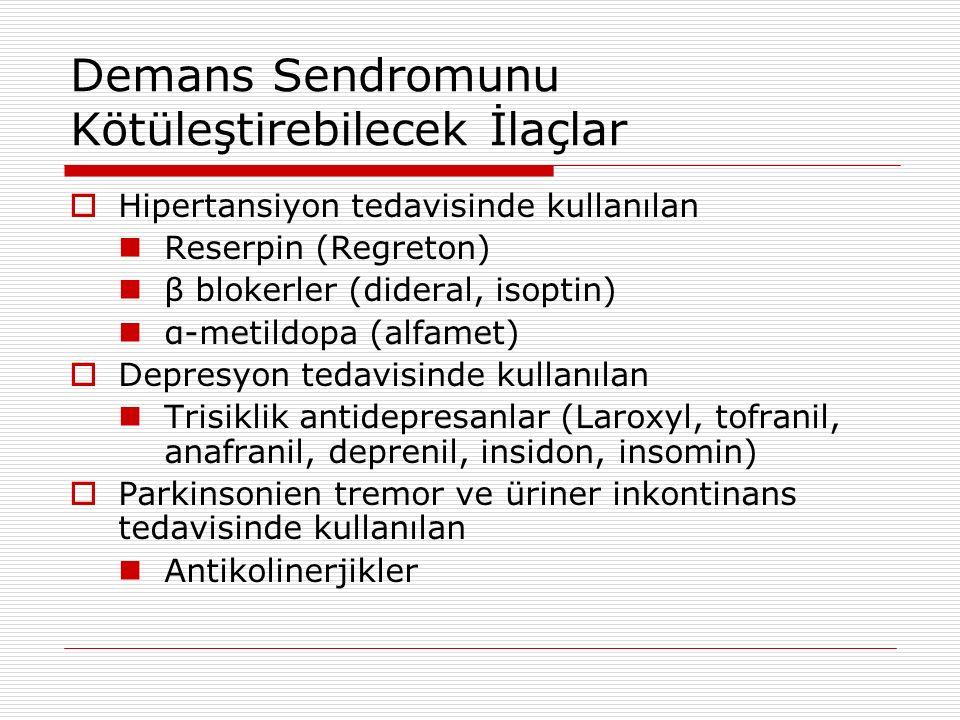 Demans Sendromunu Kötüleştirebilecek İlaçlar  Hipertansiyon tedavisinde kullanılan Reserpin (Regreton) β blokerler (dideral, isoptin) α-metildopa (al