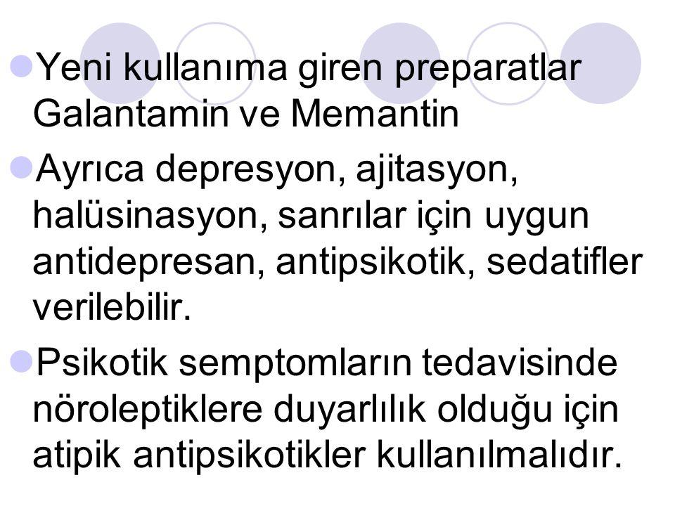 Yeni kullanıma giren preparatlar Galantamin ve Memantin Ayrıca depresyon, ajitasyon, halüsinasyon, sanrılar için uygun antidepresan, antipsikotik, sed