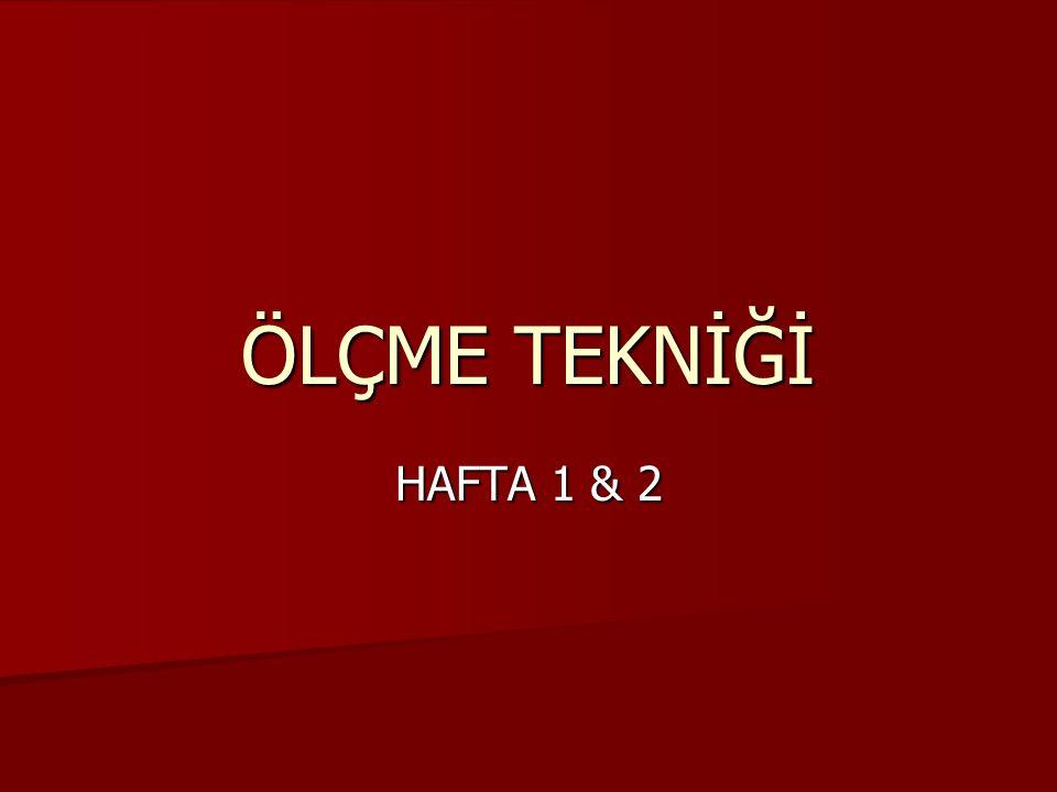 ÖLÇME TEKNİĞİ HAFTA 1 & 2