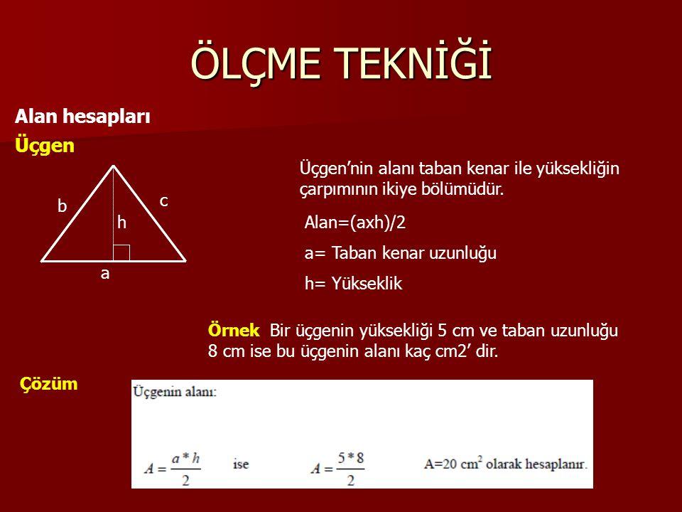 ÖLÇME TEKNİĞİ Alan hesapları Üçgen Alan=(axh)/2 a= Taban kenar uzunluğu h= Yükseklik Üçgen'nin alanı taban kenar ile yüksekliğin çarpımının ikiye bölümüdür.