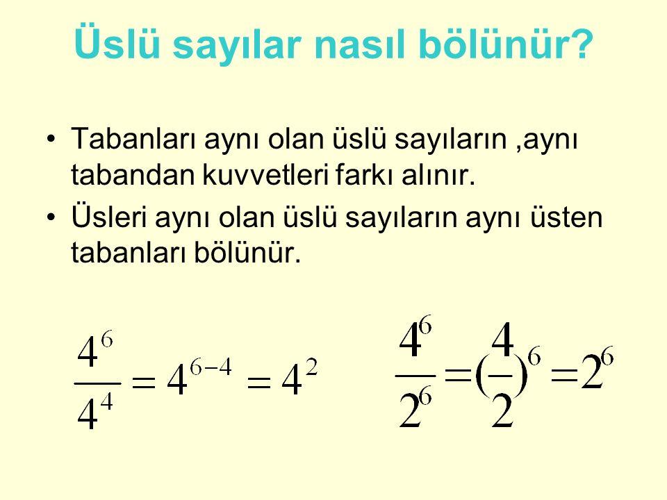 Üslü sayılar nasıl bölünür? Tabanları aynı olan üslü sayıların,aynı tabandan kuvvetleri farkı alınır. Üsleri aynı olan üslü sayıların aynı üsten taban