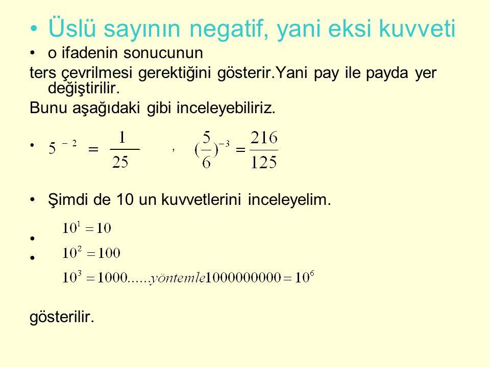 Üslü sayının negatif, yani eksi kuvveti o ifadenin sonucunun ters çevrilmesi gerektiğini gösterir.Yani pay ile payda yer değiştirilir. Bunu aşağıdaki