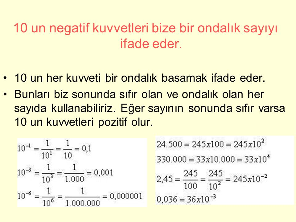 10 un negatif kuvvetleri bize bir ondalık sayıyı ifade eder. 10 un her kuvveti bir ondalık basamak ifade eder. Bunları biz sonunda sıfır olan ve ondal