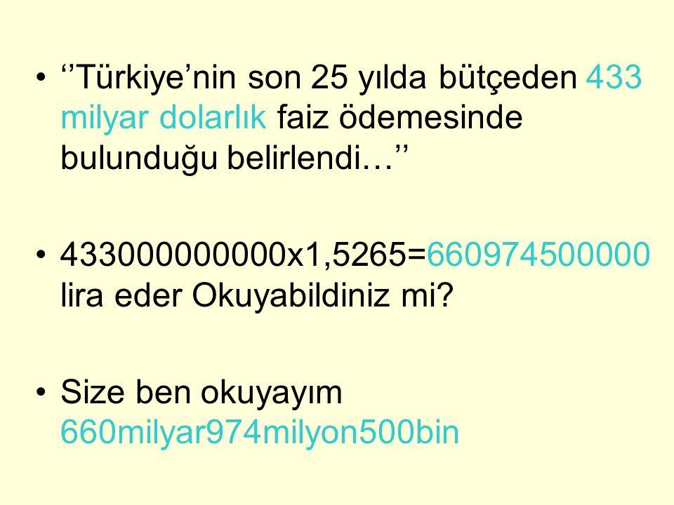 ''Türkiye'nin son 25 yılda bütçeden 433 milyar dolarlık faiz ödemesinde bulunduğu belirlendi…'' 433000000000x1,5265=660974500000 lira eder Okuyabildin
