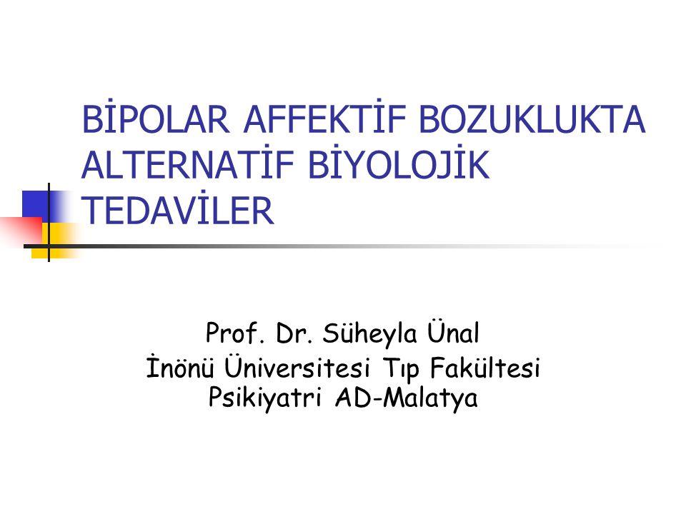 BİPOLAR AFFEKTİF BOZUKLUKTA ALTERNATİF BİYOLOJİK TEDAVİLER Prof.
