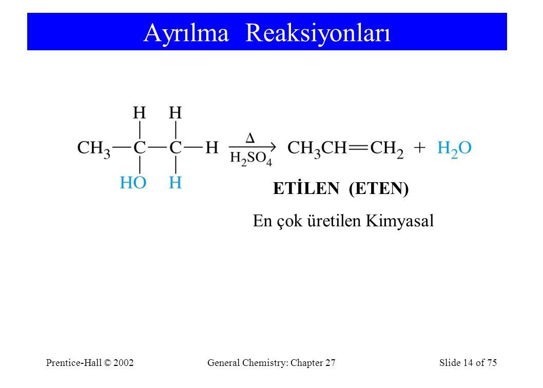 Prentice-Hall © 2002General Chemistry: Chapter 27Slide 14 of 75 Ayrılma Reaksiyonları ETİLEN (ETEN) En çok üretilen Kimyasal