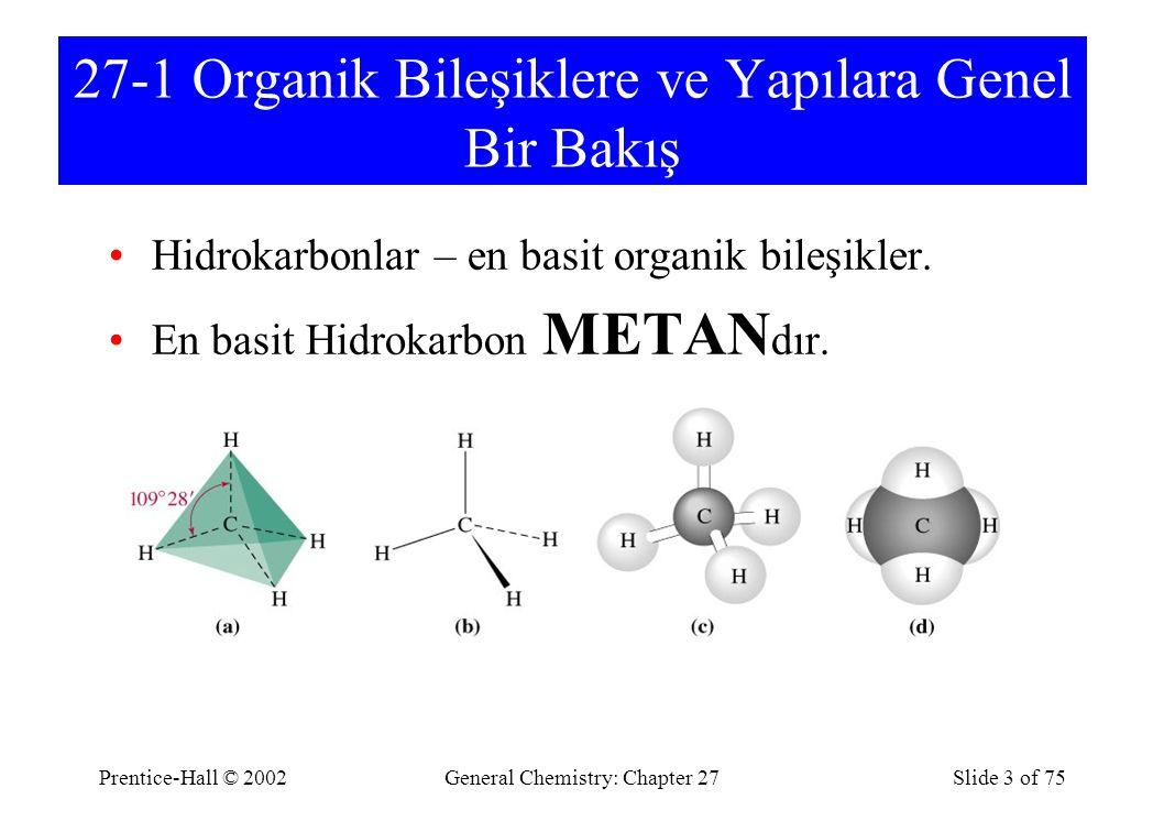 Prentice-Hall © 2002General Chemistry: Chapter 27Slide 3 of 75 27-1 Organik Bileşiklere ve Yapılara Genel Bir Bakış Hidrokarbonlar – en basit organik bileşikler.