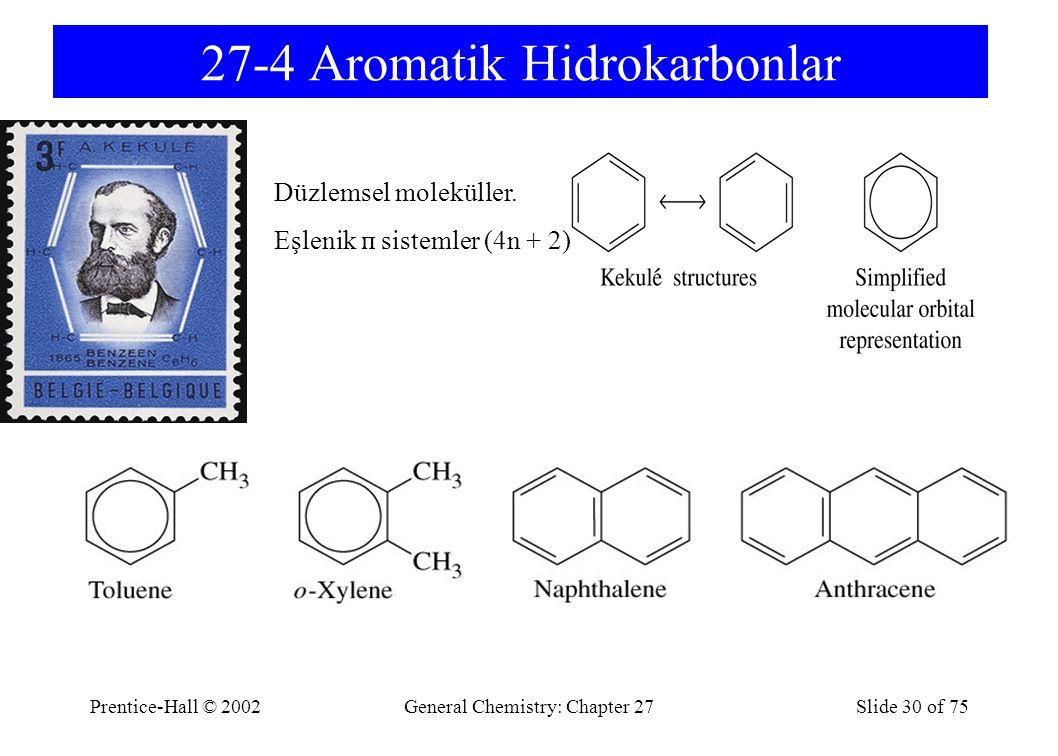 Prentice-Hall © 2002General Chemistry: Chapter 27Slide 30 of 75 27-4 Aromatik Hidrokarbonlar Düzlemsel moleküller.