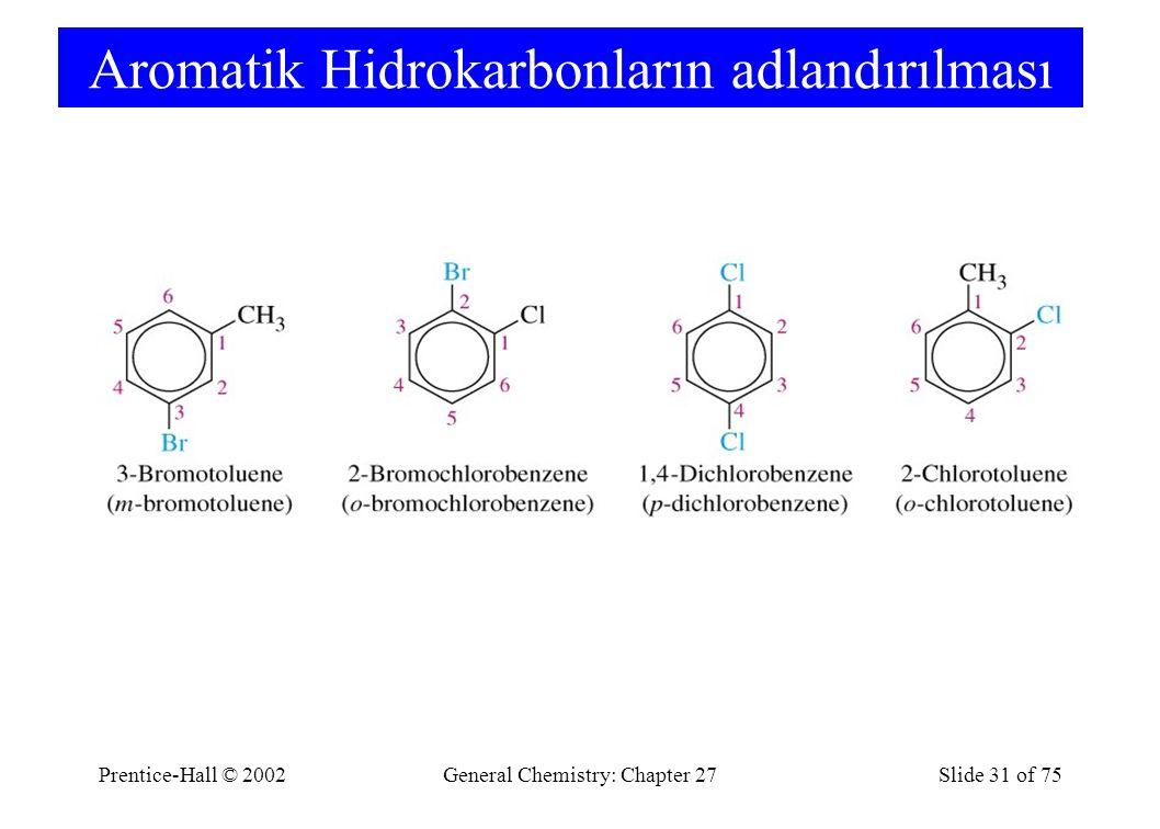 Prentice-Hall © 2002General Chemistry: Chapter 27Slide 31 of 75 Aromatik Hidrokarbonların adlandırılması