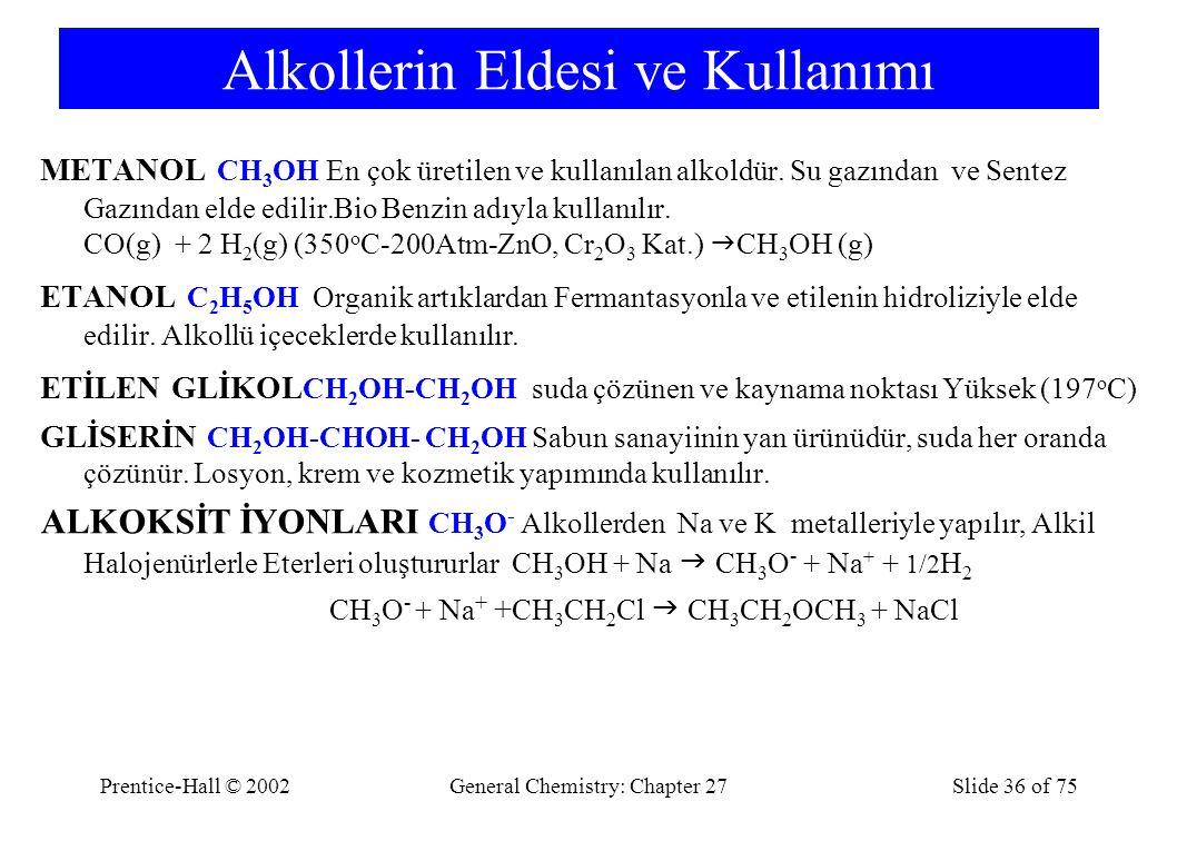 Prentice-Hall © 2002General Chemistry: Chapter 27Slide 36 of 75 Alkollerin Eldesi ve Kullanımı METANOL CH 3 OH En çok üretilen ve kullanılan alkoldür.