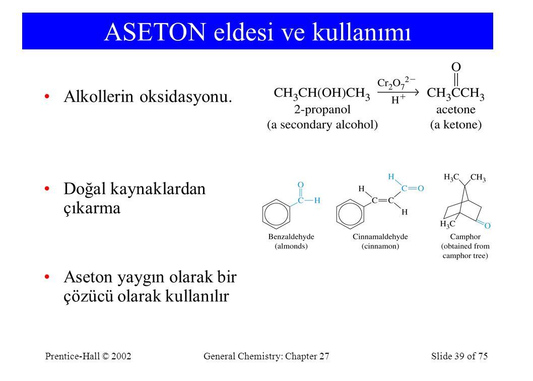 Prentice-Hall © 2002General Chemistry: Chapter 27Slide 39 of 75 ASETON eldesi ve kullanımı Alkollerin oksidasyonu.