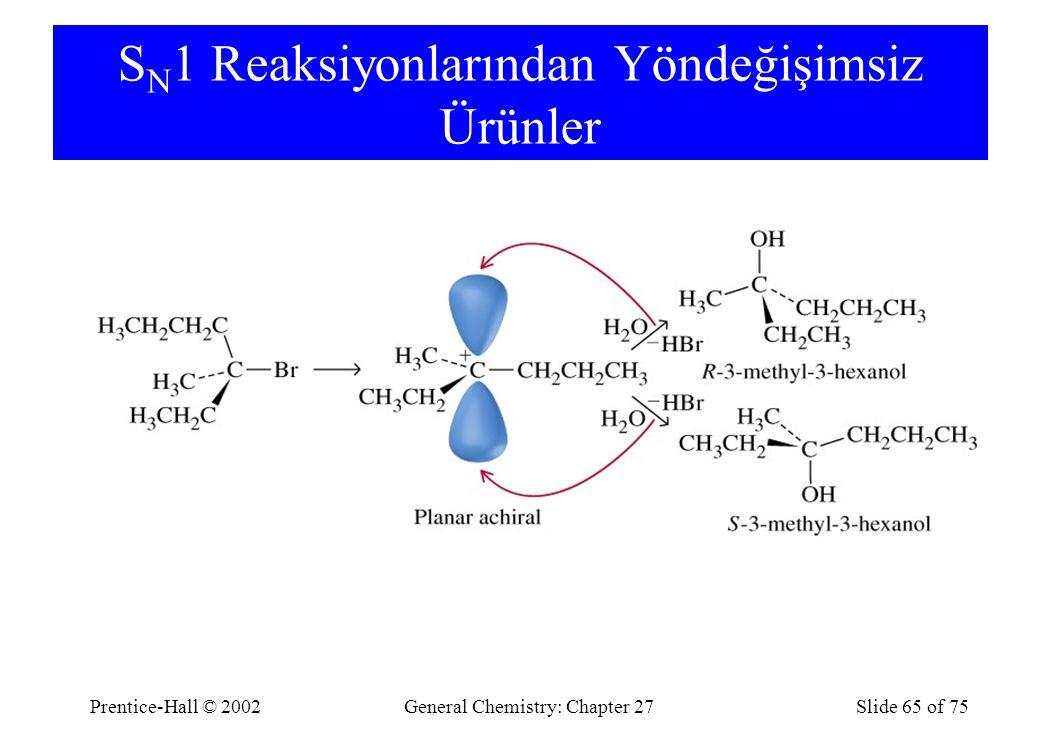 Prentice-Hall © 2002General Chemistry: Chapter 27Slide 65 of 75 S N 1 Reaksiyonlarından Yöndeğişimsiz Ürünler