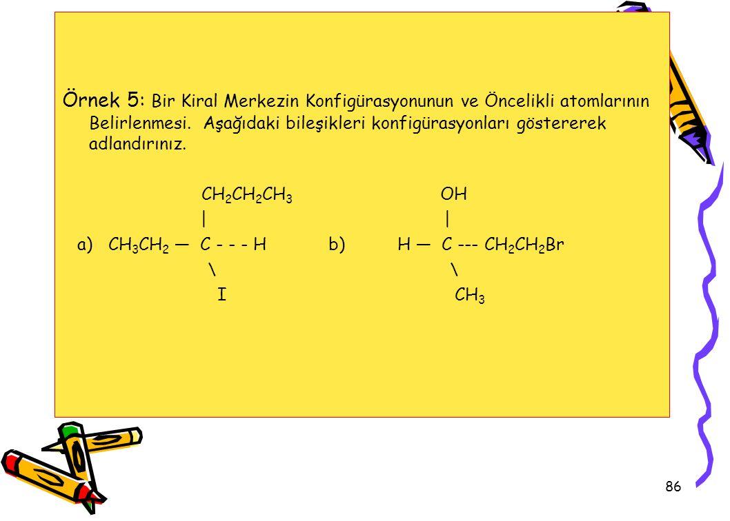 86 Örnek 5: Bir Kiral Merkezin Konfigürasyonunun ve Öncelikli atomlarının Belirlenmesi.
