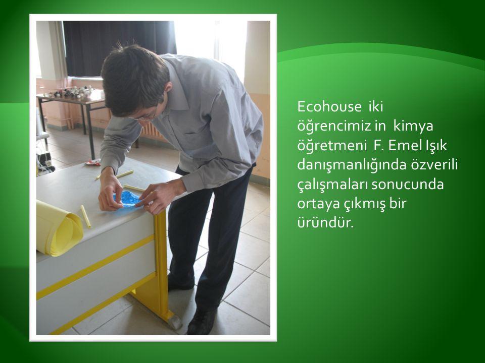 Ecohouse iki öğrencimiz in kimya öğretmeni F.