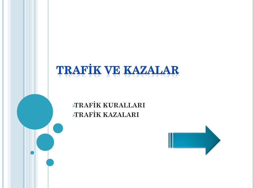  TRAFİK KURALLARI  TRAFİK KAZALARI