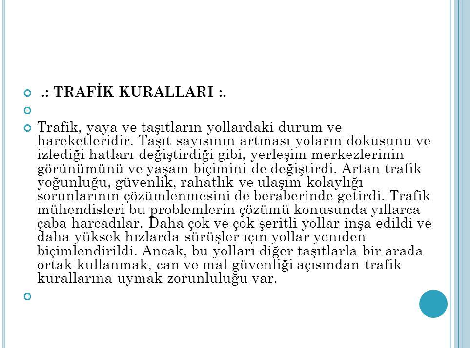 .: TRAFİK KURALLARI :. Trafik, yaya ve taşıtların yollardaki durum ve hareketleridir. Taşıt sayısının artması yoların dokusunu ve izlediği hatları değ