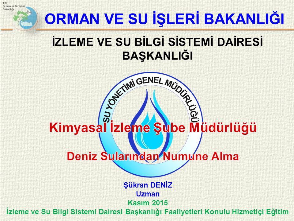 1 Kasım 2015 İzleme ve Su Bilgi Sistemi Dairesi Başkanlığı Faaliyetleri Konulu Hizmetiçi Eğitim Şükran DENİZ Uzman ORMAN VE SU İŞLERİ BAKANLIĞI İZLEME VE SU BİLGİ SİSTEMİ DAİRESİ BAŞKANLIĞI