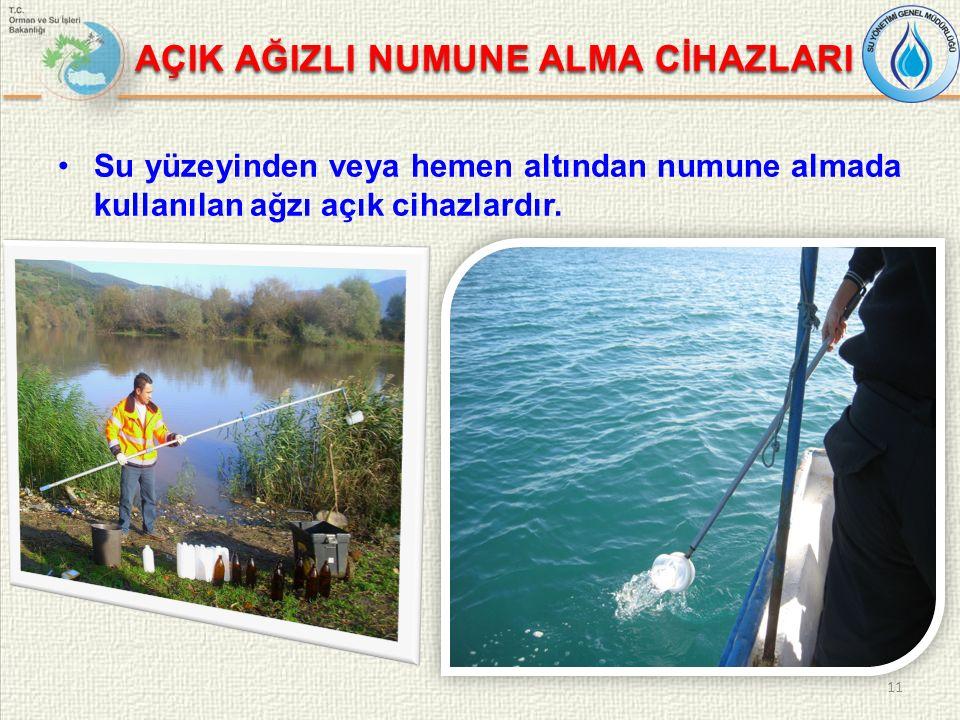 AÇIK AĞIZLI NUMUNE ALMA CİHAZLARI Su yüzeyinden veya hemen altından numune almada kullanılan ağzı açık cihazlardır.