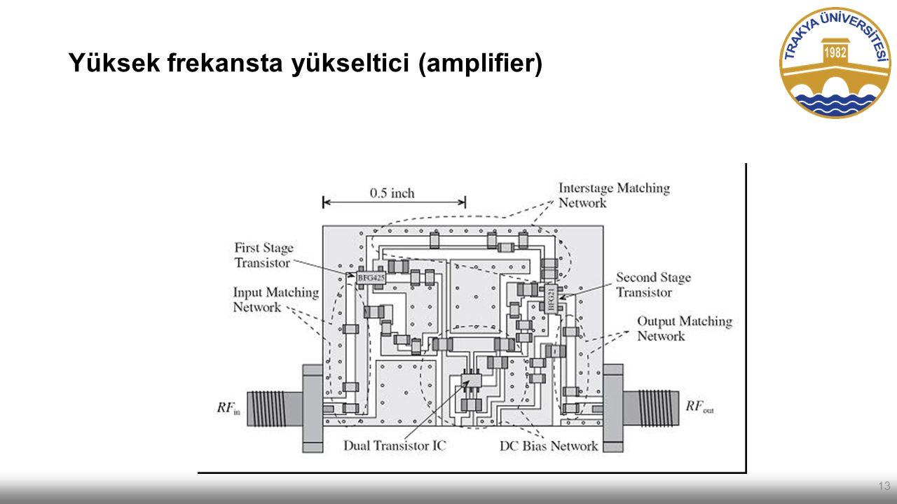 Yüksek frekansta yükseltici (amplifier) 13