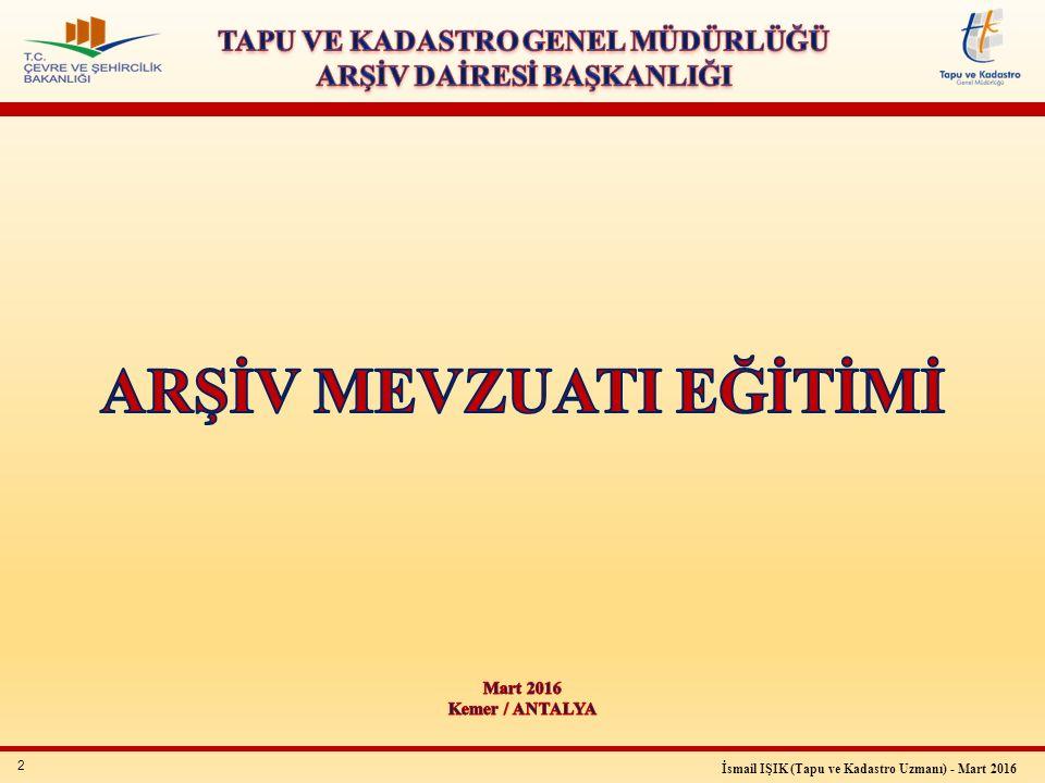 33 İsmail IŞIK (Tapu ve Kadastro Uzmanı) - Mart 2016