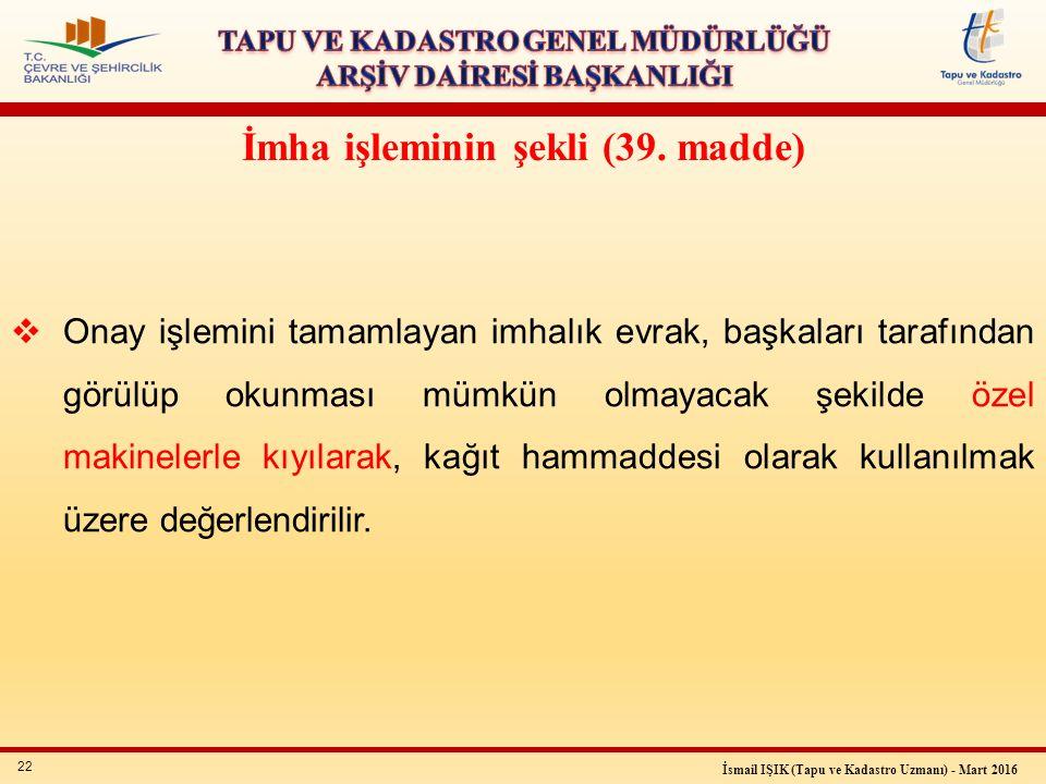 22 İsmail IŞIK (Tapu ve Kadastro Uzmanı) - Mart 2016 İmha işleminin şekli (39.