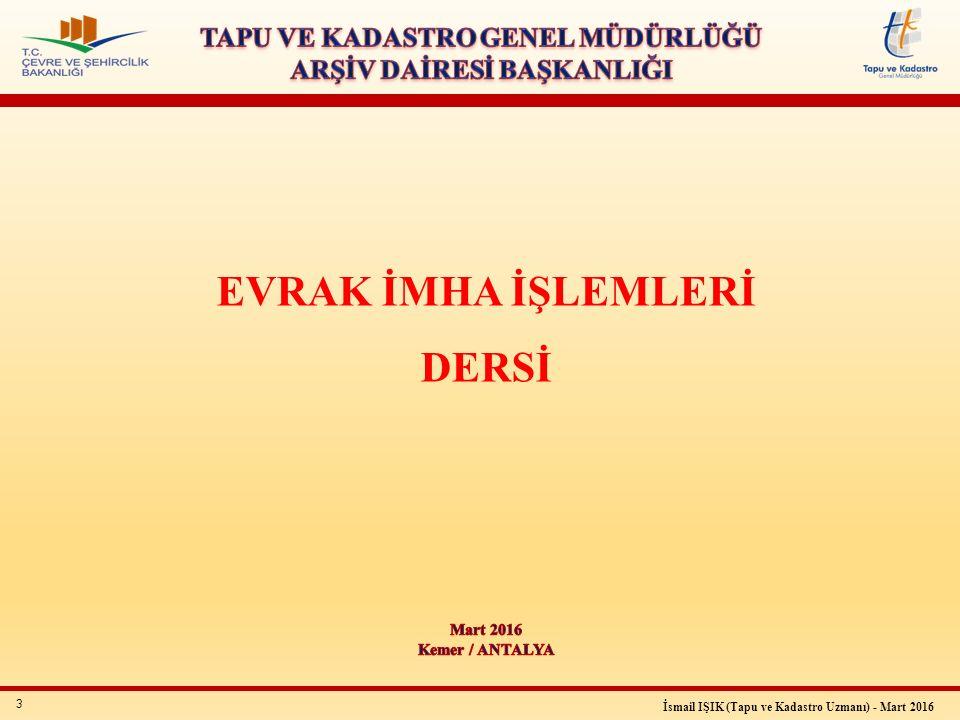 34 İsmail IŞIK (Tapu ve Kadastro Uzmanı) - Mart 2016