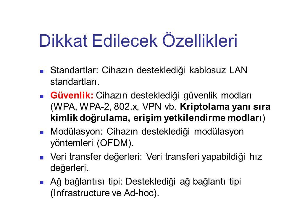 Dikkat Edilecek Özellikleri Standartlar: Cihazın desteklediği kablosuz LAN standartları. Güvenlik: Cihazın desteklediği güvenlik modları (WPA, WPA-2,