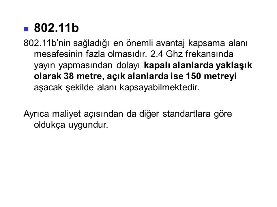 802.11b 802.11b'nin sağladığı en önemli avantaj kapsama alanı mesafesinin fazla olmasıdır.
