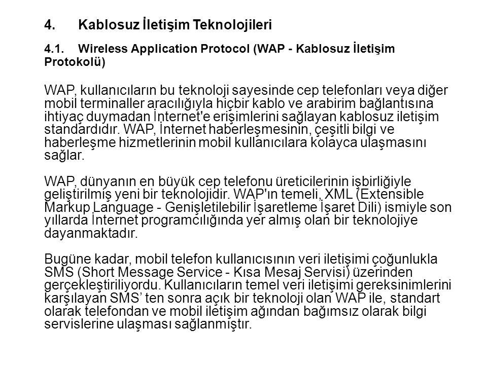4.Kablosuz İletişim Teknolojileri 4.1. Wireless Application Protocol (WAP - Kablosuz İletişim Protokolü) WAP, kullanıcıların bu teknoloji sayesinde ce