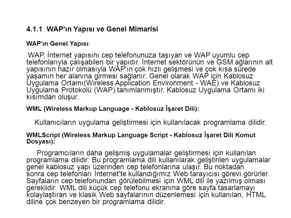 4.1.1WAP'ın Yapısı ve Genel Mimarisi WAP'ın Genel Yapısı : WAP, İnternet yapısını cep telefonunuza taşıyan ve WAP uyumlu cep telefonlarıyla çalışabile