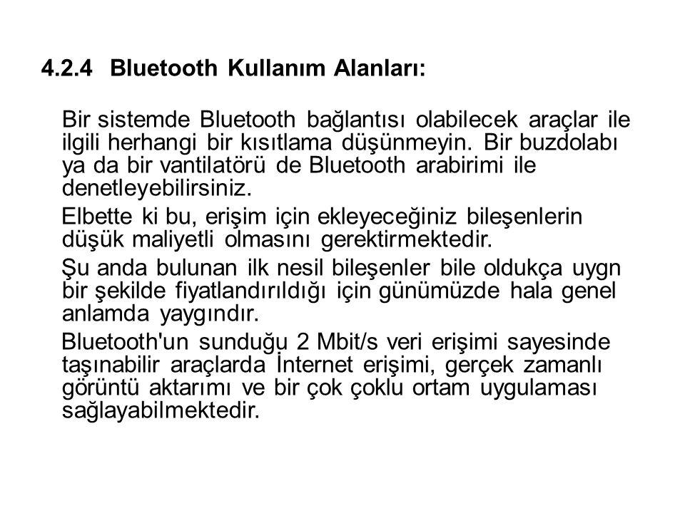 4.2.4Bluetooth Kullanım Alanları: Bir sistemde Bluetooth bağlantısı olabilecek araçlar ile ilgili herhangi bir kısıtlama düşünmeyin. Bir buzdolabı ya