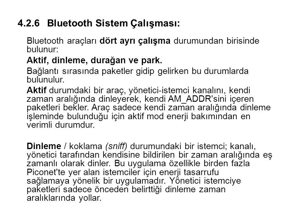 4.2.6Bluetooth Sistem Çalışması: Bluetooth araçları dört ayrı çalışma durumundan birisinde bulunur: Aktif, dinleme, durağan ve park. Bağlantı sırasınd