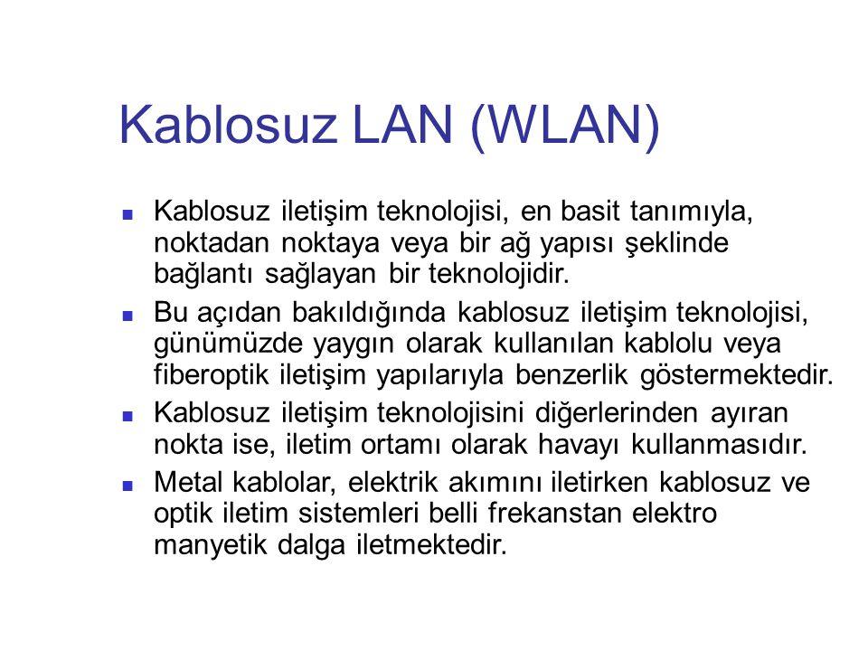 Kablosuz LAN (WLAN) Kablosuz iletişim teknolojisi, en basit tanımıyla, noktadan noktaya veya bir ağ yapısı şeklinde bağlantı sağlayan bir teknolojidir