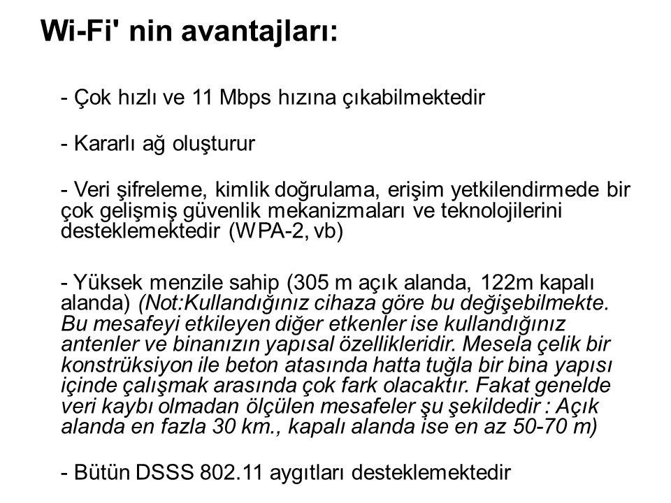 Wi-Fi nin avantajları: - Çok hızlı ve 11 Mbps hızına çıkabilmektedir - Kararlı ağ oluşturur - Veri şifreleme, kimlik doğrulama, erişim yetkilendirmede bir çok gelişmiş güvenlik mekanizmaları ve teknolojilerini desteklemektedir (WPA-2, vb) - Yüksek menzile sahip (305 m açık alanda, 122m kapalı alanda) (Not:Kullandığınız cihaza göre bu değişebilmekte.