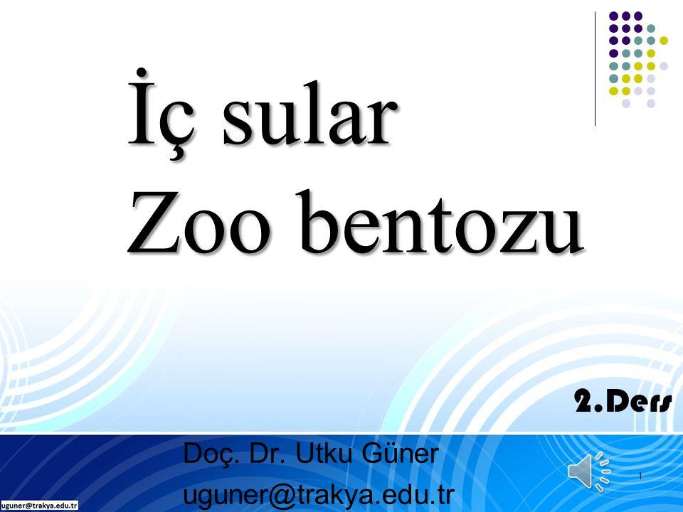 İç sular Zoo bentozu Doç. Dr. Utku Güner uguner@trakya.edu.tr 1 2.Ders