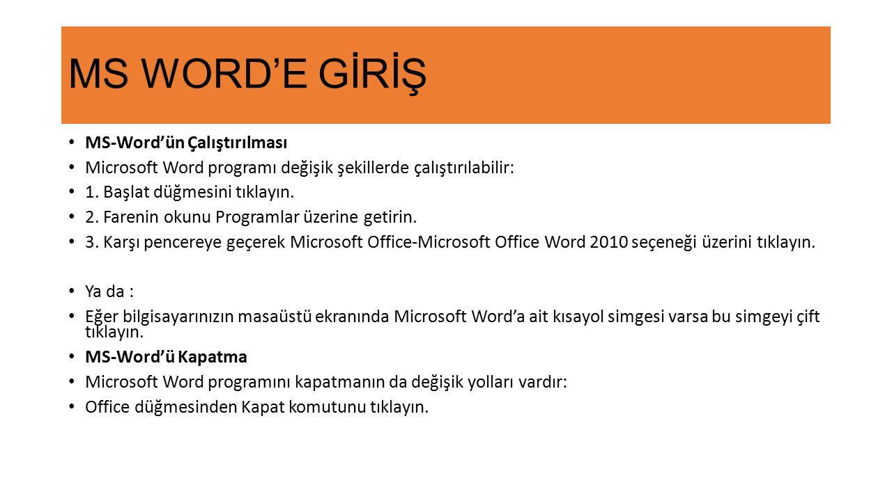 MS WORD'E GİRİŞ MS-Word'ün Çalıştırılması Microsoft Word programı değişik şekillerde çalıştırılabilir: 1. Başlat düğmesini tıklayın. 2. Farenin okunu