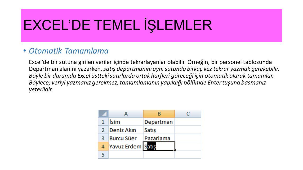 EXCEL'DE TEMEL İŞLEMLER Otomatik Tamamlama Excel'de bir sütuna girilen veriler içinde tekrarlayanlar olabilir. Örneğin, bir personel tablosunda Depart
