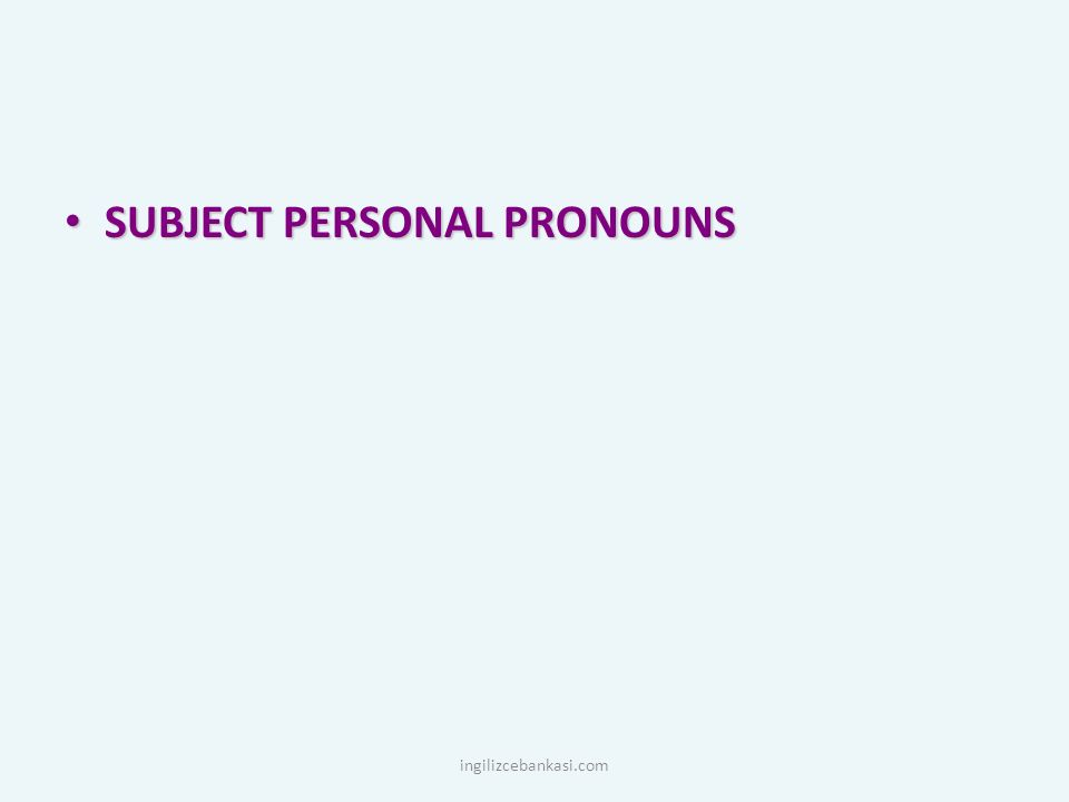 SUBJECT PERSONAL PRONOUNS SUBJECT PERSONAL PRONOUNS ingilizcebankasi.com