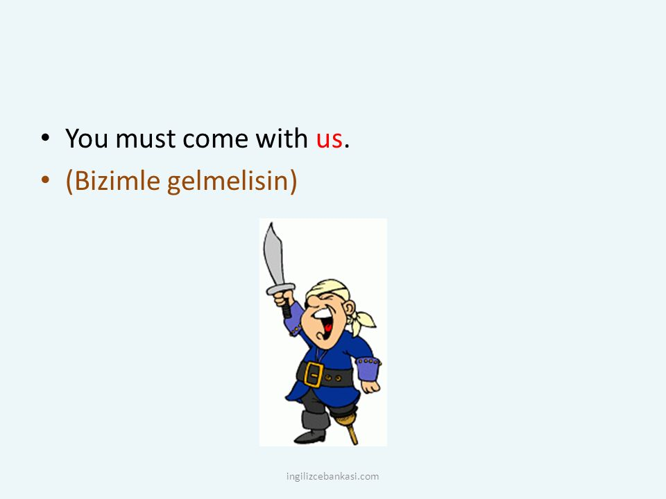 You must come with us. (Bizimle gelmelisin) ingilizcebankasi.com