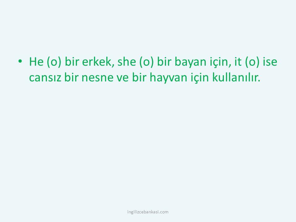 He (o) bir erkek, she (o) bir bayan için, it (o) ise cansız bir nesne ve bir hayvan için kullanılır. ingilizcebankasi.com