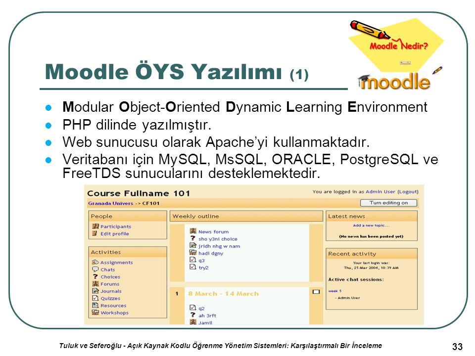 33 Moodle ÖYS Yazılımı (1) Modular Object-Oriented Dynamic Learning Environment PHP dilinde yazılmıştır.